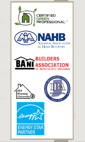 Certified Green Professional - Member: National Association of Home Builders - Member: Indiana Builders Association - Member: Builders Association Of Northeast Indiana